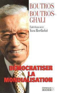 Démocratiser la mondialisation : entretiens avec Yves Berthelot