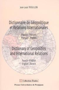 Dictionnaire de géopolitique et relations internationales : anglais-français, français-anglais = Dictionary of geopolitics and international relations : French-English, English-French