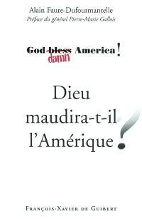 Dieu maudira-t-il l'Amérique ? : God bless (damn) America !