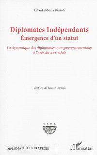 Diplomates indépendants : émergence d'un statut : la dynamique des diplomaties non gouvernementales à l'orée du XXIe siècle