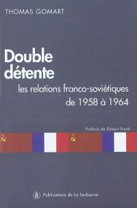 Double détente : les relations franco-soviétiques de 1958 à 1964