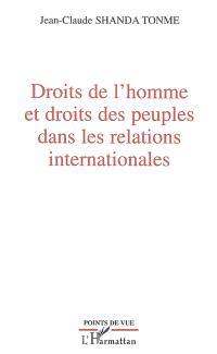 Droits de l'homme et droits des peuples dans les relations internationales