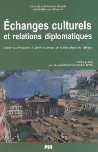 Echanges culturels et relations diplomatiques : présences françaises à Berlin au temps de la République de Weimar