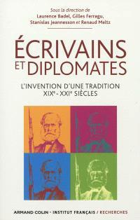 Ecrivains et diplomates : l'invention d'une tradition, XIXe-XXIe siècles : colloque historique international des 12, 13 et 14 mai 2011