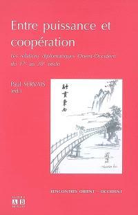 Entre puissance et coopération : les relations diplomatiques Orient-Occident du 17e au 20e siècle : actes du 7e colloque international de l'Espace Asie