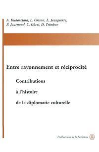 Entre rayonnement et réciprocité : contributions à l'histoire de la diplomatie culturelle
