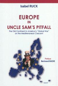 Europe in Uncle Sam's pitfall : the Old Continent in America's Global War on the Mediterranean Crescent