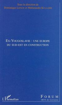 Ex-Yougoslavie : une Europe du Sud-Est en reconstruction