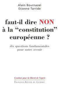 Faut-il dire non à la Constitution européenne ? : dix questions fondamentales pour notre avenir