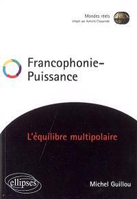 Francophonie, puissance : l'équilibre multipolaire