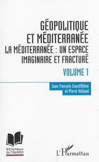 Géopolitique et Méditerranée. Volume 1, La Méditerranée : un espace imaginaire et fracturé