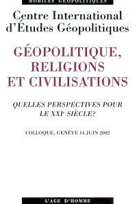 Géopolitique, religions et civilisations : quelles perspectives pour le XXIe siècle ?