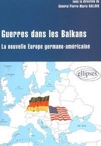 Guerres dans les Balkans : la nouvelle Europe germano-américaine