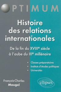 Histoire des relations internationales : de la fin du XVIIIe siècle à l'aube du IIIe millénaire