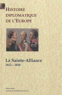 Histoire diplomatique de l'Europe. Volume 1, La Sainte Alliance : 1812-1818