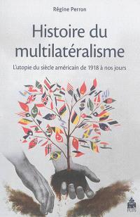 Histoire du multilatéralisme, L'utopie du siècle américain de 1918 à nos jours