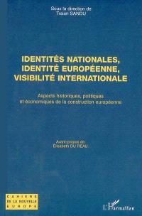 Identités nationales, identité européenne, visibilité internationale : aspects historiques, politiques et économiques de la construction européenne