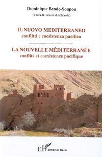 Il nuovo Mediterraneo : conflitti e coesistenza pacifica = La nouvelle Méditerranée : conflits et coexistence pacifique