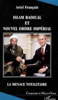 Islam radical et nouvel ordre impérial : la menace totalitaire
