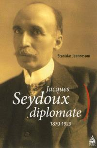 Jacques Seydoux diplomate : 1870-1929