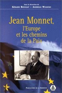 Jean Monnet, l'Europe et les chemins de la paix : actes du colloque de Paris, du 29 mai au 31 mai 1997