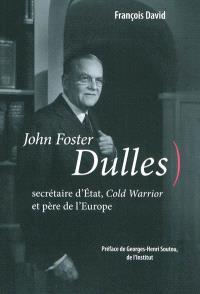 John Forster Dulles : secrétaire d'Etat, Cold Warrior et père de l'Europe