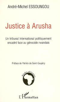 Justice à Arusha : un tribunal international politiquement encadré face au génocide rwandais