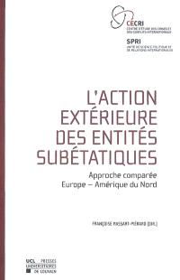 L'action extérieure des entités subétatiques : approche comparée Europe, Amérique du Nord