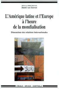 L'Amérique latine et l'Europe à l'heure de la mondialisation : dimension des relations internationales