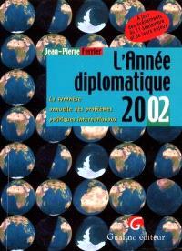 L'année diplomatique 2002 : la synthèse annuelle des problèmes politiques internationaux : à jour des événements du 11 septembre et de leurs enjeux