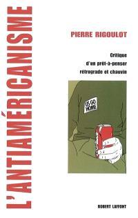 L'antiaméricanisme : critique d'un prêt-à-penser rétrograde et chauvin