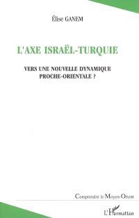 L'axe Israël-Turquie : vers une nouvelle dynamique proche-orientale ?