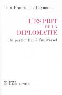 L'esprit de la diplomatie : du particulier à l'universel