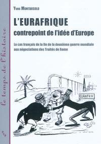 L'Eurafrique, contrepoint de l'idée d'Europe : le cas français de la fin de la Deuxième Guerre mondiale aux négociations des traités de Rome