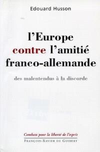 L'Europe contre l'amitié franco-allemande : des malentendus à la discorde