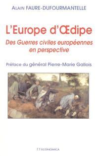 L'Europe d'Oedipe : des guerres civiles européennes en perspective