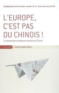 L'Europe, c'est pas du chinois ! : la construction européenne racontée aux Chinois