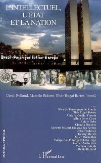 L'intellectuel, l'Etat et la nation : Brésil-Amérique latine-Europe