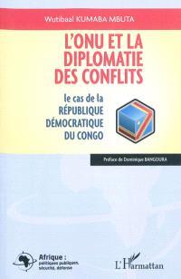 L'ONU et la diplomatie des conflits : le cas de la République démocratique du Congo