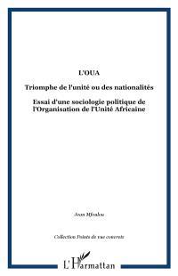 L'OUA, triomphe de l'unité ou des nationalités ? : essai d'une sociologie politique de l'Organisation de l'unité africaine