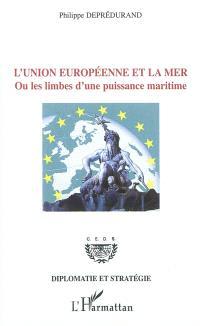 L'Union européenne et la mer ou Les limbes d'une puissance maritime