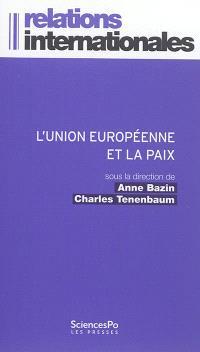 L'Union européenne et la paix : l'invention d'un modèle européen de gestion des conflits