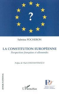 La Constitution européenne : perspectives françaises et allemandes