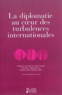 La diplomatie au coeur des turbulences internationales