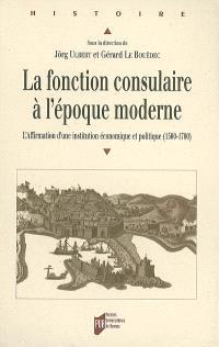 La fonction consulaire à l'époque moderne : l'affirmation d'une institution économique et politique (1500-1800)