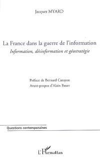 La France dans la guerre de l'information : information, désinformation et géostratégie