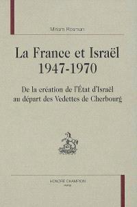 La France et Israël, 1947-1970 : de la création de l'Etat d'Israël au départ des vedettes de Cherbourg
