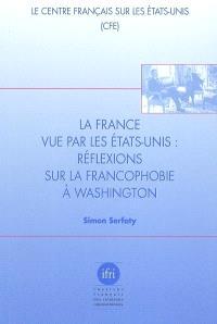 La France vue par les Etats-Unis : réflexions sur la francophobie à Washington