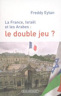 La France, Israël et les Arabes : le double jeu ?