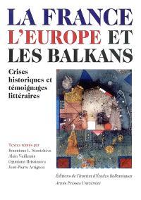 La France, l'Europe et les Balkans : crises historiques et témoignages littéraires : actes du colloque international, 22-23 septembre 2000
